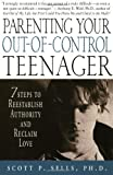 Parenting Your Out-of-Control Teenager: 7 Steps to Reestablish Authority and Rec