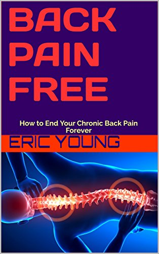Back Pain Free: How to End Your Chronic Back Pain Forever