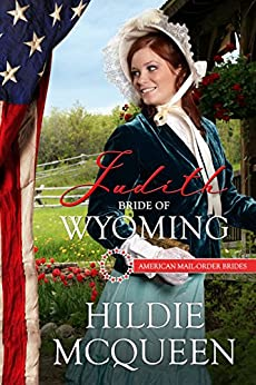 Judith: Bride of Wyoming (American Mail-Order Brides Series Book 44) by [McQueen, Hildie, Mail-Order Brides, American]