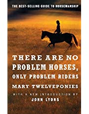 There are No Problem Horses, Only Problem Riders: The Best-Selling Guide to Horsemanship