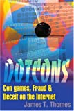 Dotcons: Con games, Fraud & Deceit on the Internet