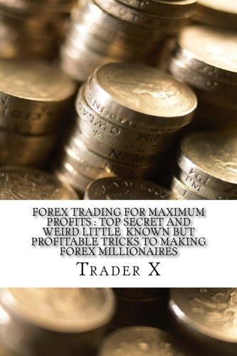 Forex Trading For Maximum Profits : Top Secret And Weird Little  Known But Profitable Tricks To Making Forex Millionaires: Little Known Cutting Edge Advice To Forex Trading For Maximum - Forex Edge