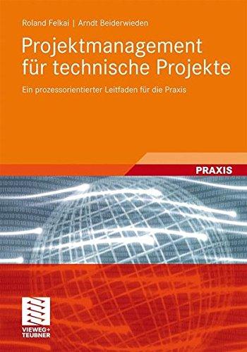 Projektmanagement für technische Projekte: Ein prozessorientierter Leitfaden für die Praxis