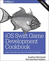 iOS Swift Game Development Cookbook: Simple Solutions for Game Development Problems Front Cover