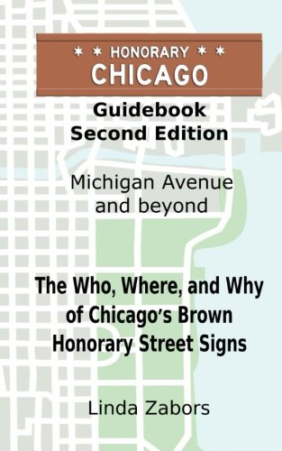 Honorary Chicago Guidebook: The Who, Where, and Why of Chicago's Brown Honorary Street Signs PDF