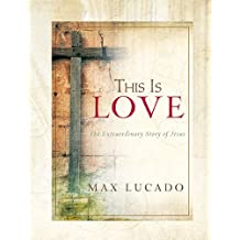This Is Love, the Extraordinary Story of Jesus