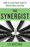 img - for The Synergist: How to Lead Your Team to Predictable Success book / textbook / text book