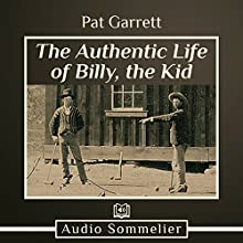 The Authentic Life of Billy, the Kid Audiobook by Pat Garrett Narrated by Larry G. Jones