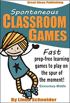 Spontaneous Classroom Games: Prep-Free Learning Games to Play on the Spur of the Moment (Grades 1-5) by [Schneider, Linda]