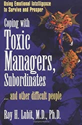 Coping with Toxic Managers, Subordinates ... and Other Difficult People: Using Emotional Intelligence to Survive and Prosper by Roy H. Lubit (2003-11-27)