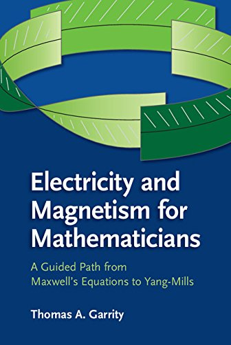 Download Electricity and Magnetism for Mathematicians: A Guided Path from Maxwell's Equations to Yang-Mills Pdf