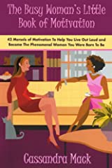 The Busy Woman's Little Book of Motivation: 42 Morsels of Motivation To Help You Live Out Loud and Become The Phenomenal Woman You Were Born To Be Paperback