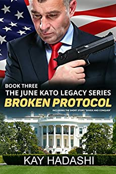 Broken Protocol: Political Suspense at the Highest Level (The June Kato Legacy Series Book 3) by [Hadashi, Kay]