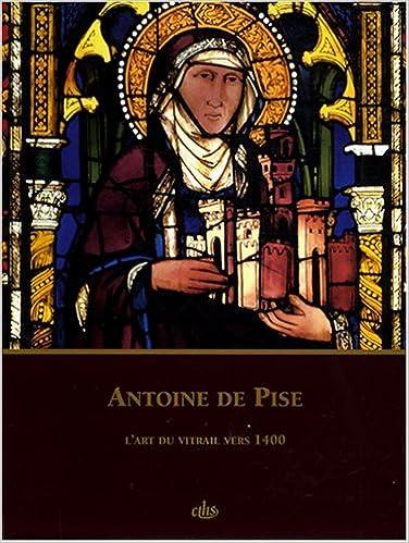 En ligne Antoine de Pise : L'art du vitrail vers 1400 pdf, epub