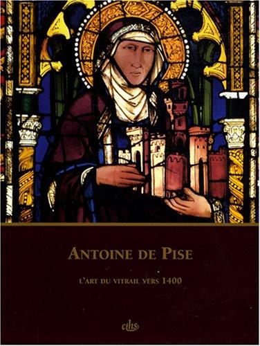 Antoine de Pise : L'art du vitrail vers 1400