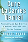 img - for Cure La Caries Dental: Remineralice Las Caries y Repare Sus Dientes Naturalmente Con Buena Comida (Spanish Edition) book / textbook / text book