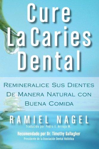 Cure La Caries Dental: Remineralice Las Caries y Repare Sus Dientes Naturalmente Con Buena Comida (Spanish Edition)