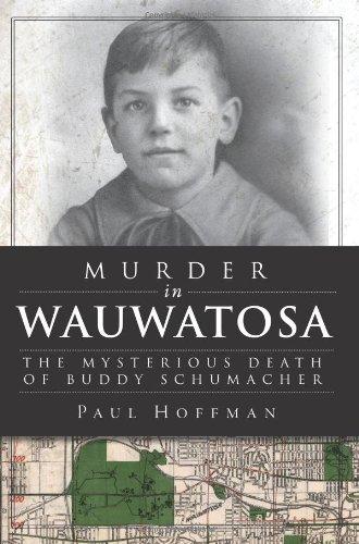 Download Murder in Wauwatosa: The Mysterious Death of Buddy Schumacher (True Crime) pdf epub