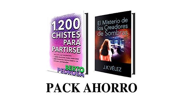 Amazon.com: Pack Ahorro: 1200 Chistes para partirse & El Misterio de los Creadores de Sombras (Spanish Edition) eBook: Berto Pedrosa, J. K. Vélez, ...