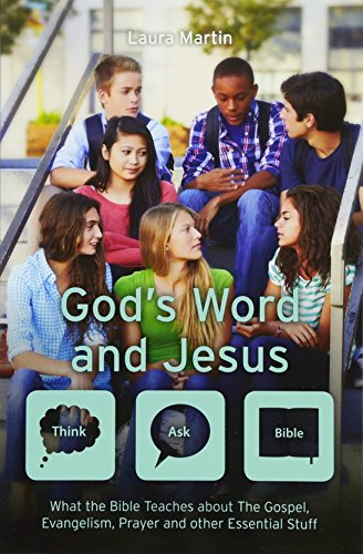 God's Word And Jesus: What the Bible Teaches about The Gospel, Evangelism, Prayer and other Essential Stuff (Think Ask Bible)