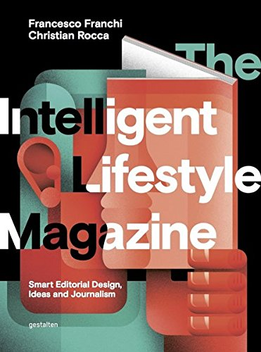 The Intelligent Lifestyle Magazine: Smart Editorial Design, Storytelling and Journalism by Ingramcontent