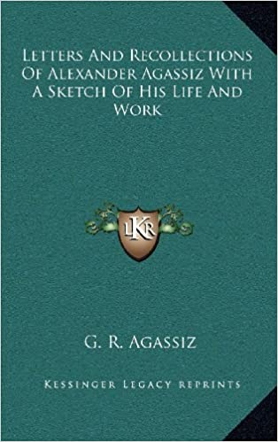 Livre des téléchargements pour allumer le feuLetters And Recollections Of Alexander Agassiz With A Sketch Of His Life And Work CHM