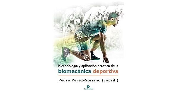 Amazon.com: Metodología y aplicación práctica de la biomecánica deportiva (Spanish Edition) eBook: Pedro Pérez Soriano: Kindle Store