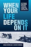 img - for When Your Life Depends on It: Extreme Decision Lessons from the Antarctic book / textbook / text book