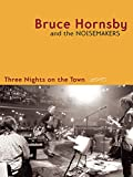 Bruce Hornsby and the Noisemakers: Three Nights on the Town (Live)
