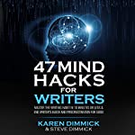 47 Mind Hacks for Writers:: Master the Writing Habit in 10 Minutes or Less and End Writer's Block and Procrastination for Good | Karen Dimmick,Steve Dimmick