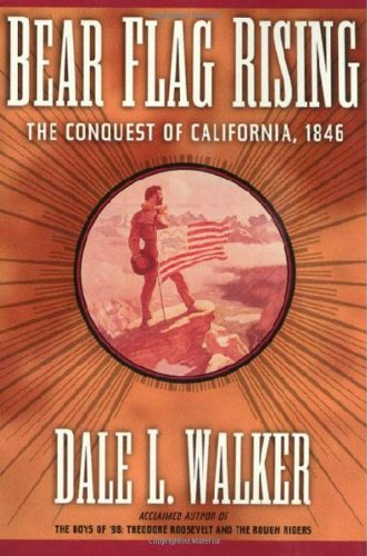 Bear Flag Rising: The Conquest of California,