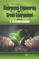 Bioprocess Engineering for a Green Environment Front Cover