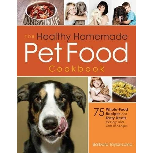 The Healthy Homemade Pet Food Cookbook: 75 Whole-Food Recipes and Tasty Treats for Dogs and Cats of All Ages (Paperback)
