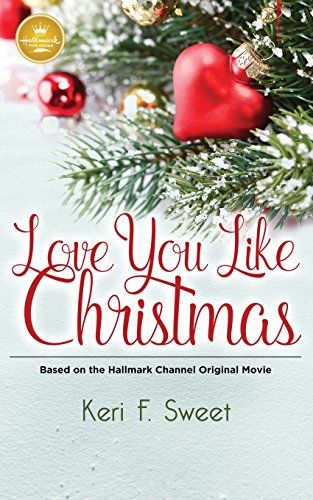 Love You Like Christmas: Based on the Hallmark Channel Original Movie by Hallmark Publishing