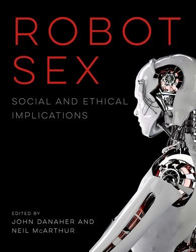 Robot Sex: Social and Ethical Implications (MIT Press)