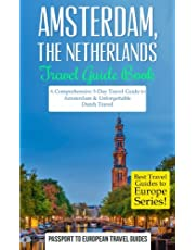 Amsterdam: Amsterdam, Netherlands: Travel Guide Book-A Comprehensive 5-Day Travel Guide to Amsterdam & Unforgettable Dutch Travel