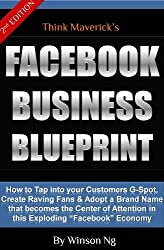 Facebook Business Blueprint: How To Tap into your customers G-spot, Create Raving Fans and Adopt a Brand Name that becomes the center of Attention In this Exploding Facebook Economy