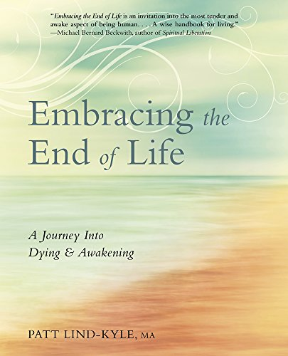 Embracing the End of Life: A Journey Into Dying & Awakening by [Lind-Kyle, Patt]