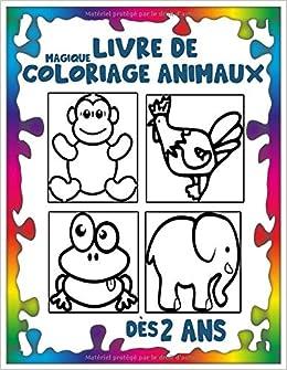 Amazon Fr Magique Livre De Coloriage Animaux Des 2 Ans Cahier De Coloriage Pour Enfants De 2 A 4 Ans Pour Garcons Et Filles 30 Animaux A Colorier 63 Pages