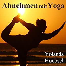 abnehmen mit yoga german edition kindle edition by yolanda huebsch health fitness. Black Bedroom Furniture Sets. Home Design Ideas