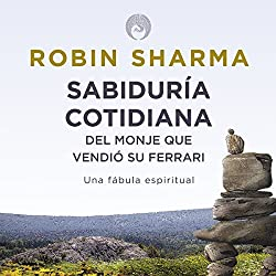 Sabiduría Cotidiana del Monje que Vendió su Ferrari [Daily Wisdom from the Monk Who Sold His Ferrari]