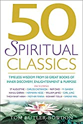 50 Spiritual Classics: Timeless Wisdom From 50 Great Books of Inner Discovery, Enlightenment and Purpose (50 Classics)