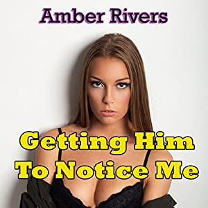Getting Him to Notice Me Audiobook