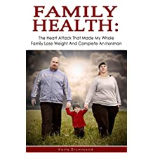 Family Health: The Heart Attack That Made My Whole Family Lose Weight And Complete An Ironman