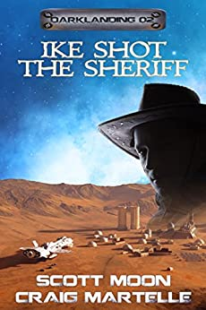 Ike Shot the Sheriff: Assignment Darklanding by [Moon, Scott, Martelle, Craig]