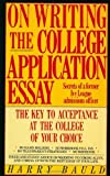 img - for On Writing the College Application Essay: Secrets of a Former Ivy League Admissions Officer by Harry Bauld (31-Aug-1987) Paperback book / textbook / text book