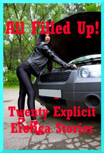 All Filled Up! Twenty Explicit Erotica Stories