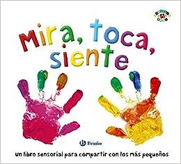 Book's Cover of Mira, toca, siente (Castellano - A PARTIR DE 0 AÑOS - PROYECTO DE 0 A 3 AÑOS - Libros sensoriales) (Español) Tapa dura – 19 septiembre 2019