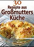 30 Rezepte aus Großmutters Küche (German Edition)