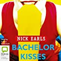 Bachelor Kisses Audiobook by Nick Earls Narrated by Francis Greenslade